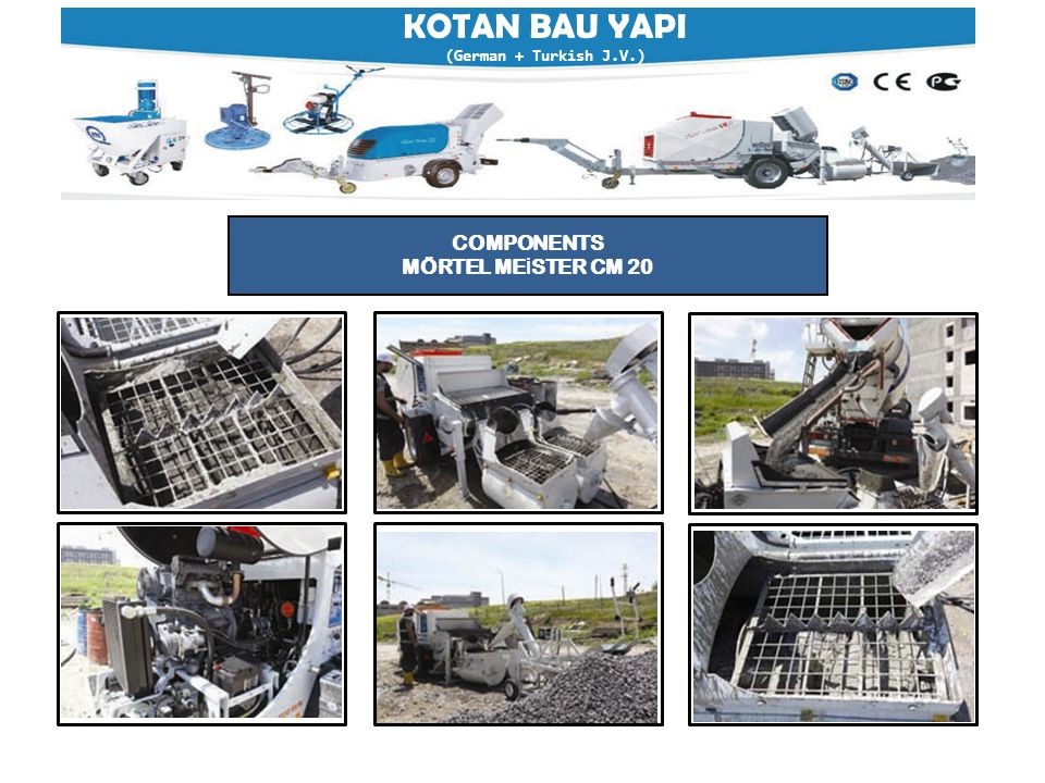 KOTAN BAU YAPI (German + Turkish J.V.) (NOTE: VIDEO CD OF THIS MACHINE CAN BE DELIVERED UPON REQUEST) SPECIFICATION MÖRTEL ME İ STER CM 20  Power TypeDiesel  Place of OriginTurkey  Brand NameMörtel Meister  Model NumberCM 20  Power (W)36,6 KW  Weight3400Kg  Dimension (L*W*H)5800*1750*2350  Certification ISO 9001:20008, CE, TUV, A+, GOST-R  Warranty 2 Years  After Sales Service ProvidedOverseas service center available  EngineDeutz D2011 L03i  Hydro EngineLinde HPR-75  Output20 m 3 /h  Delivery Pressure71.1 Bar  Delivery Cylinder150 mm  Delivery Cylinder Stroke800 mm  Valve SystemS-valve  Hydraulic Pressure250 Bar  Hydraulic Tank Capacity150 Liters  Fuel Tank55 Liters