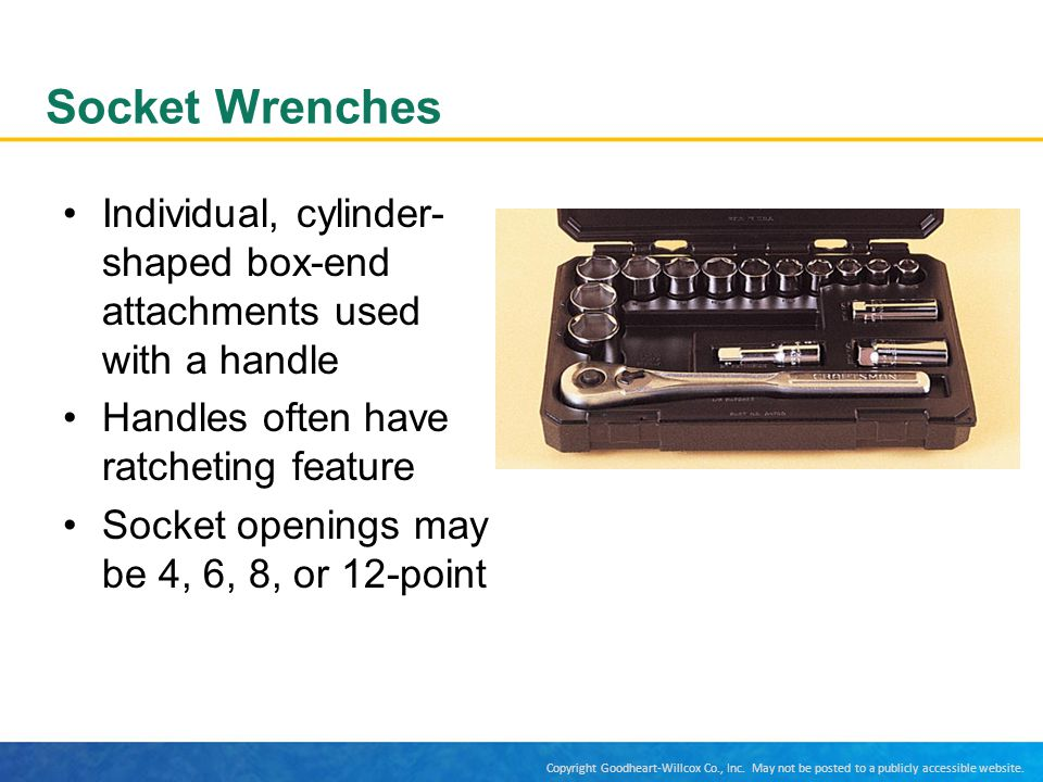 Copyright Goodheart-Willcox Co., Inc. May not be posted to a publicly accessible website. Socket Wrenches Individual, cylinder- shaped box-end attachm