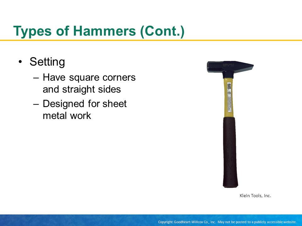 Copyright Goodheart-Willcox Co., Inc. May not be posted to a publicly accessible website. Types of Hammers (Cont.) Setting –Have square corners and st
