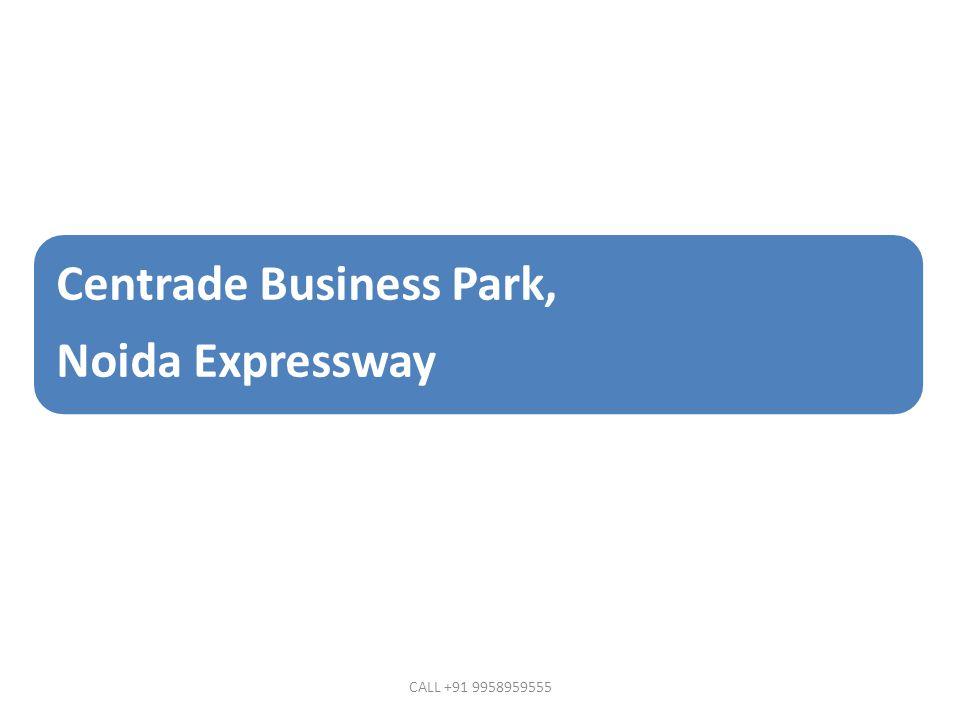 Centrade Business Park, Noida Expressway CALL +91 9958959555