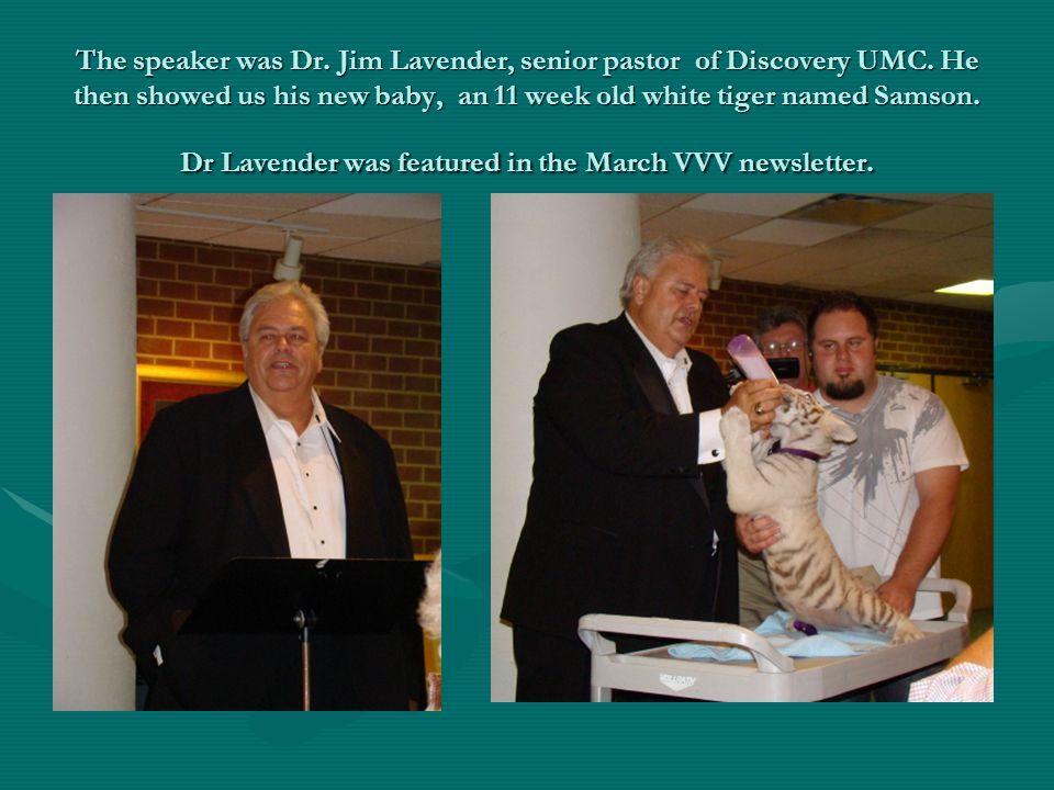 The speaker was Dr. Jim Lavender, senior pastor of Discovery UMC. He then showed us his new baby, an 11 week old white tiger named Samson. Dr Lavender
