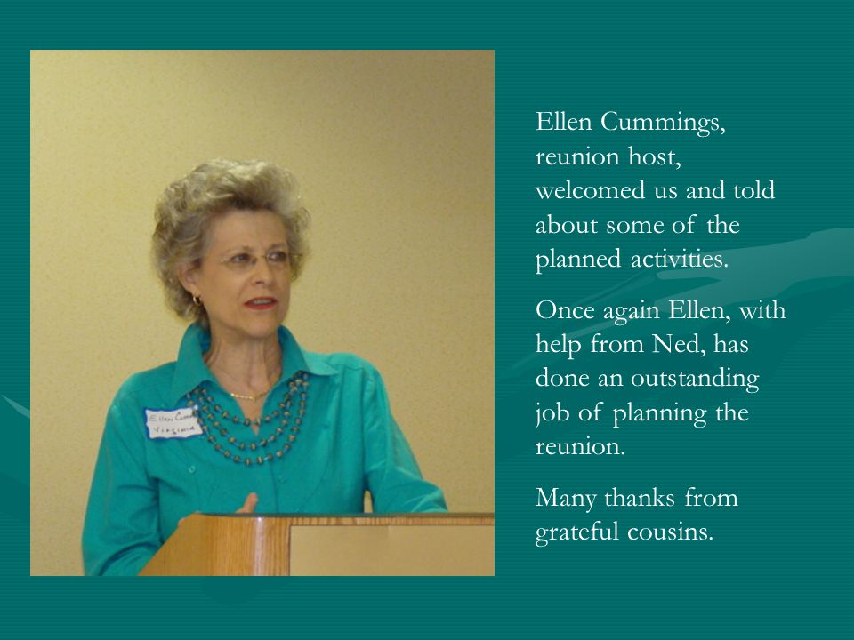 Ellen Cummings, reunion host, welcomed us and told about some of the planned activities.
