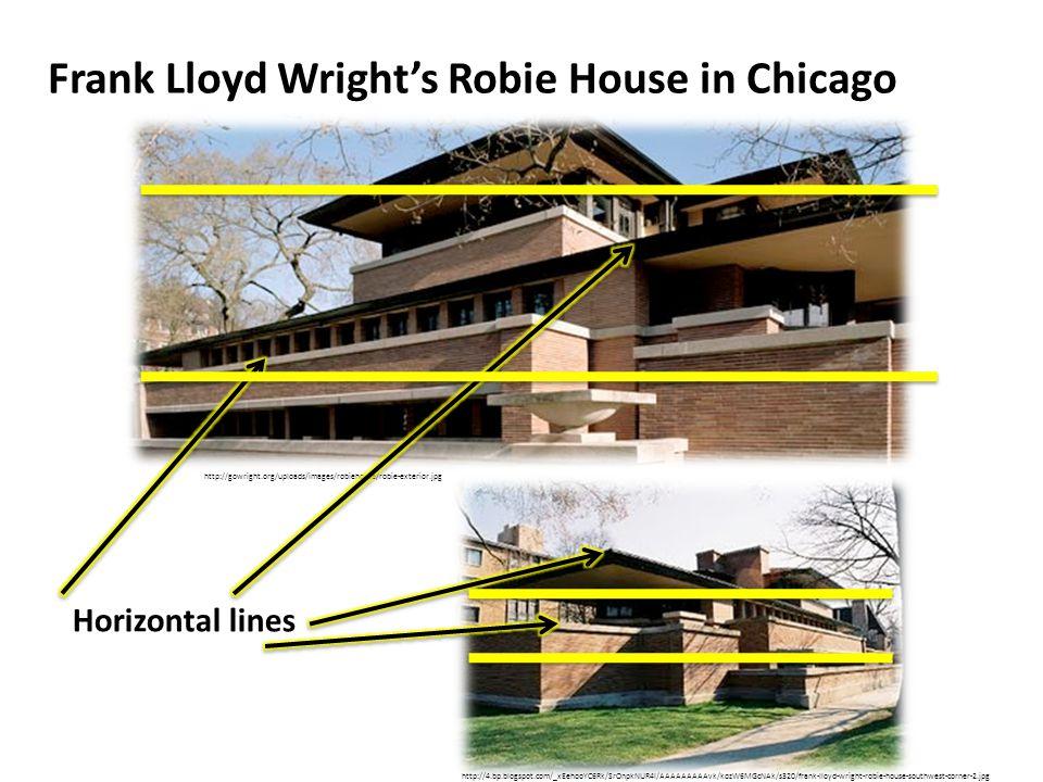 Frank Lloyd Wright's Robie House in Chicago http://gowright.org/uploads/images/robiehouse/robie-exterior.jpg http://4.bp.blogspot.com/_xEehooYC6Rk/SrOnpkNUR4I/AAAAAAAAAvk/kozW6MGcNAk/s320/frank-lloyd-wright-robie-house-southwest-corner-2.jpg Horizontal lines