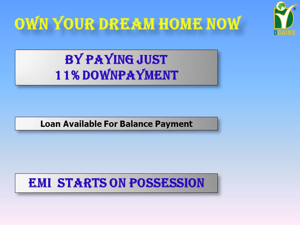Loan Available For Balance Payment By paying just 11% Downpayment By paying just 11% Downpayment Emi starts on possession