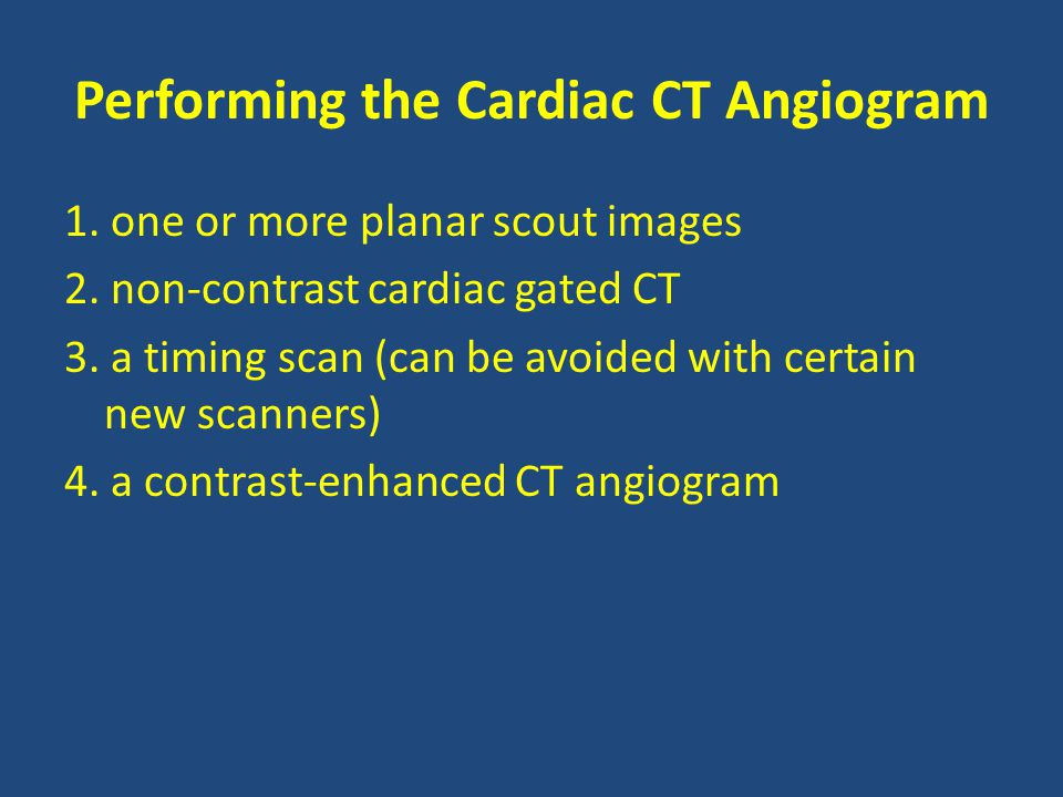 Performing the Cardiac CT Angiogram 1. one or more planar scout images 2.