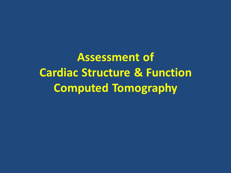 Assessment of Cardiac Structure & Function Computed Tomography