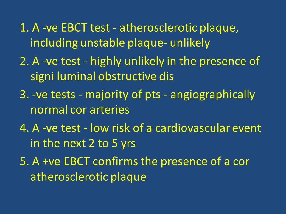 1. A -ve EBCT test - atherosclerotic plaque, including unstable plaque- unlikely 2.