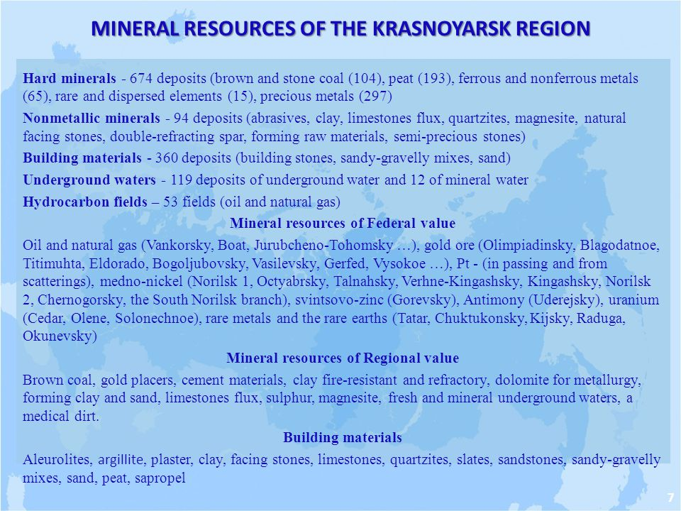 MINERAL RESOURCES OF THE KRASNOYARSK REGION Hard minerals - 674 deposits (brown and stone coal (104), peat (193), ferrous and nonferrous metals (65),
