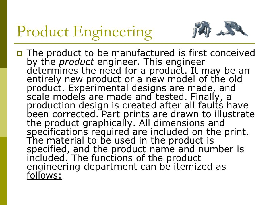 Product Engineering  The product to be manufactured is first conceived by the product engineer.