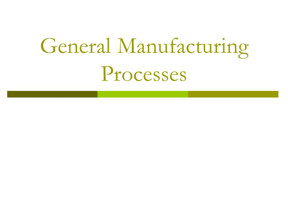 General Manufacturing Processes
