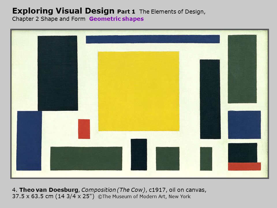 Exploring Visual Design Part 1 The Elements of Design, Chapter 2 Shape and Form Geometric shapes 4. Theo van Doesburg, Composition (The Cow), c1917, o
