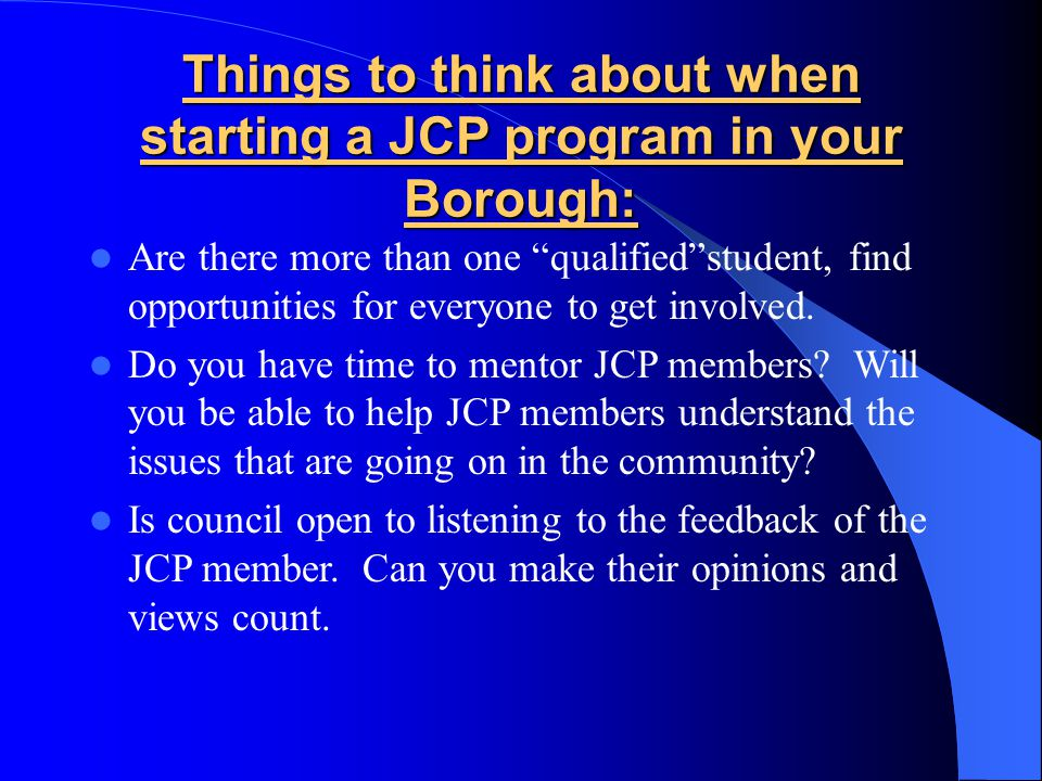 "Things to think about when starting a JCP program in your Borough: Are there more than one ""qualified""student, find opportunities for everyone to get"