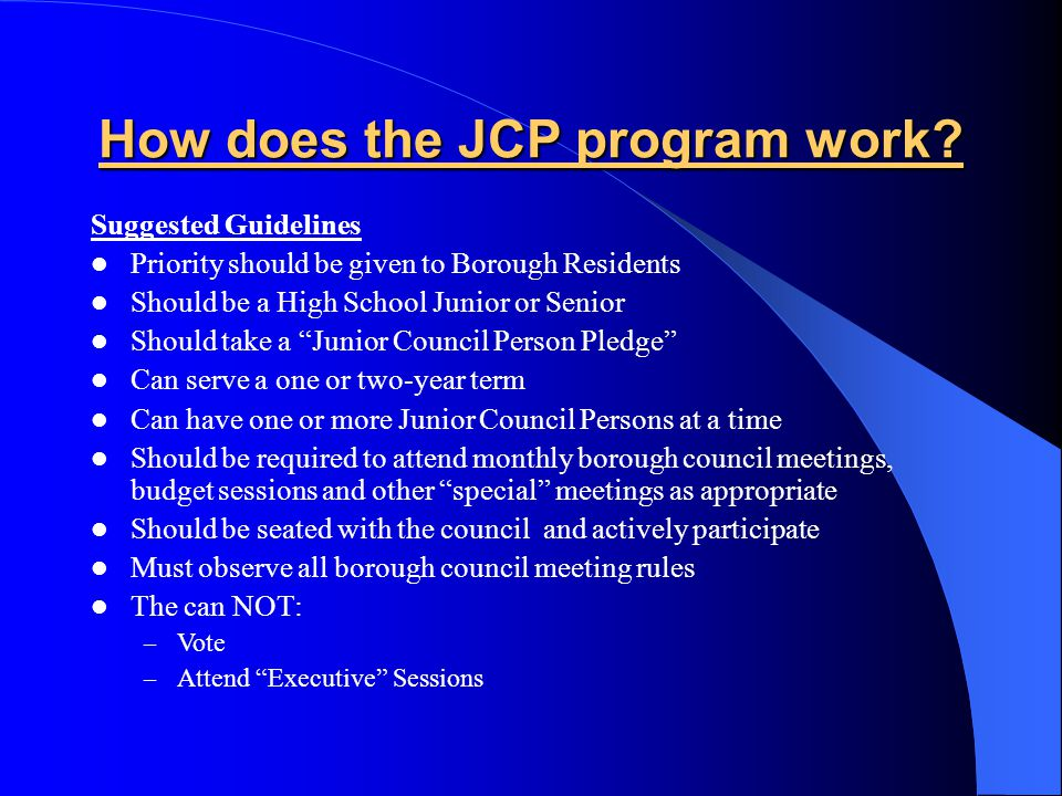 How does the JCP program work? Suggested Guidelines Priority should be given to Borough Residents Should be a High School Junior or Senior Should take