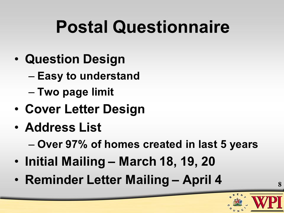 8 Postal Questionnaire Question Design –Easy to understand –Two page limit Cover Letter Design Address List –Over 97% of homes created in last 5 years