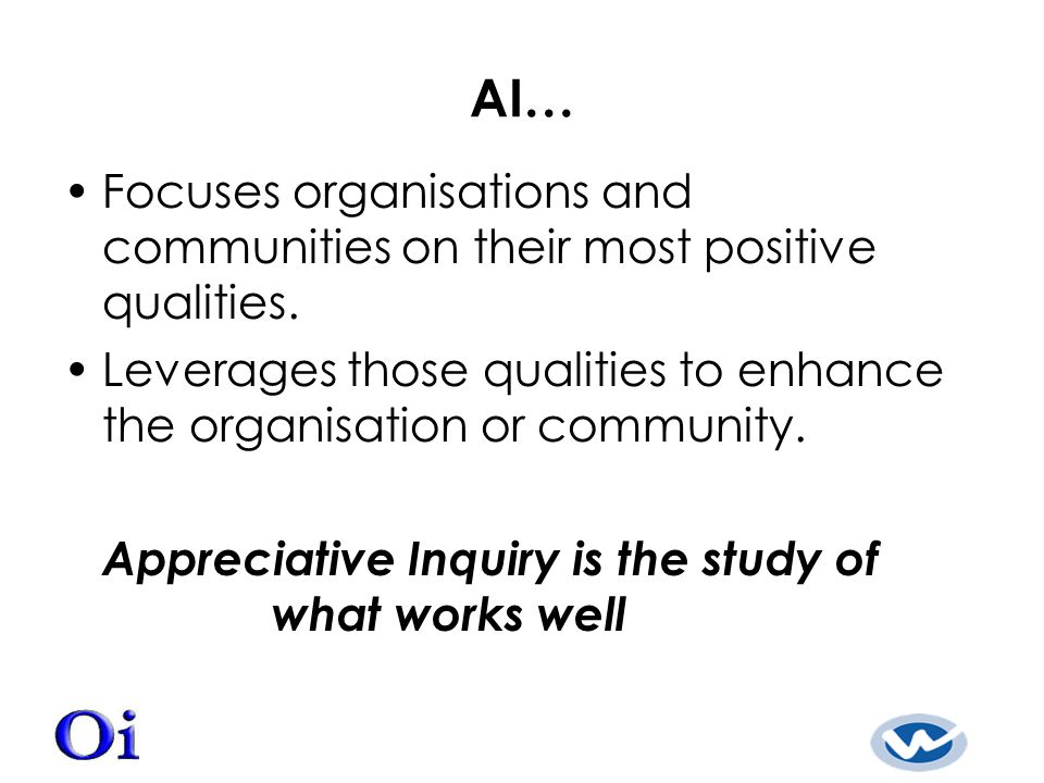 AI… Focuses organisations and communities on their most positive qualities.