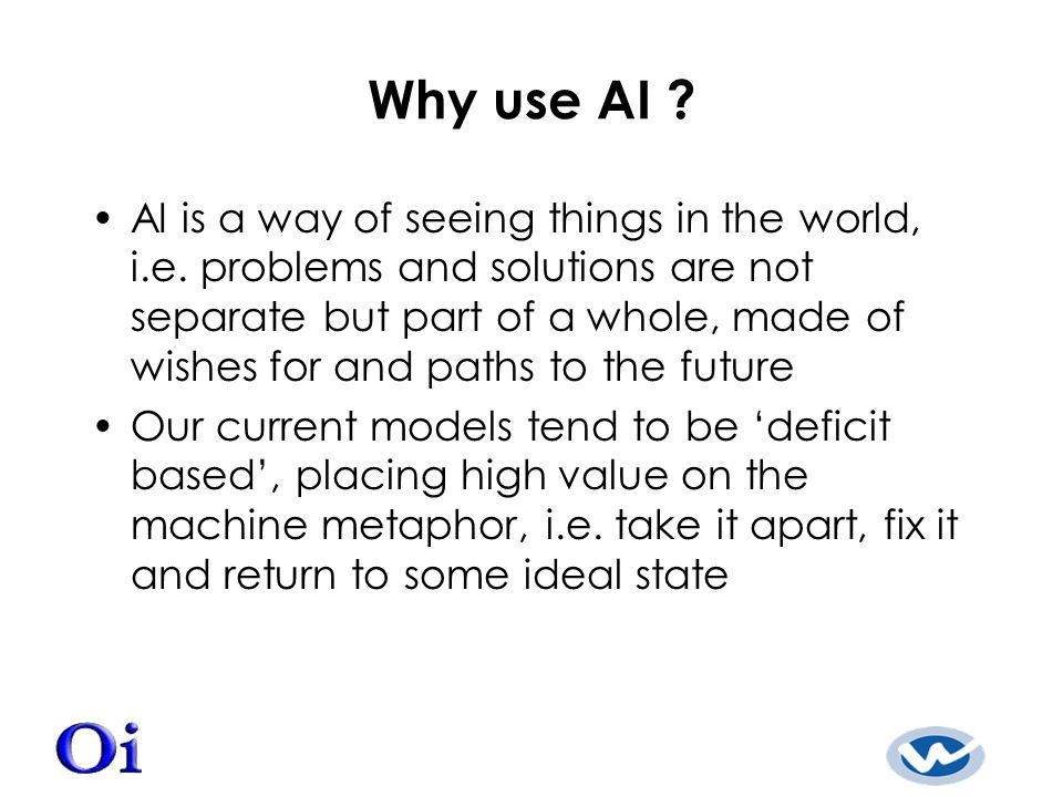 Why use AI . AI is a way of seeing things in the world, i.e.