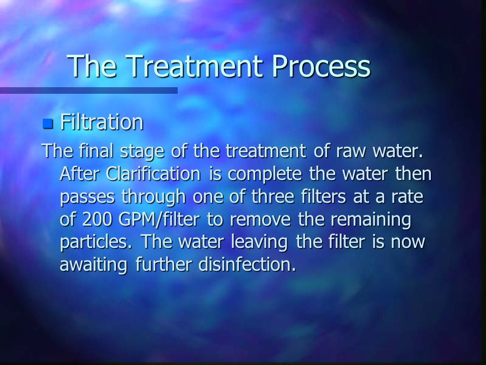n Filtration The final stage of the treatment of raw water.