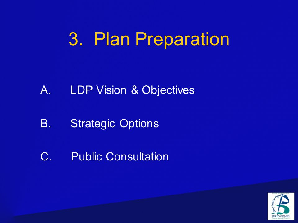 3. Plan Preparation A. LDP Vision & Objectives B. Strategic Options C. Public Consultation