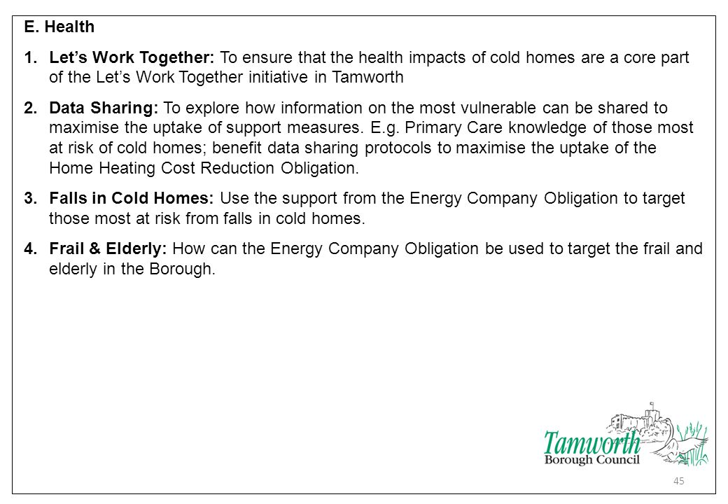 E. Health 1.Let's Work Together: To ensure that the health impacts of cold homes are a core part of the Let's Work Together initiative in Tamworth 2.D