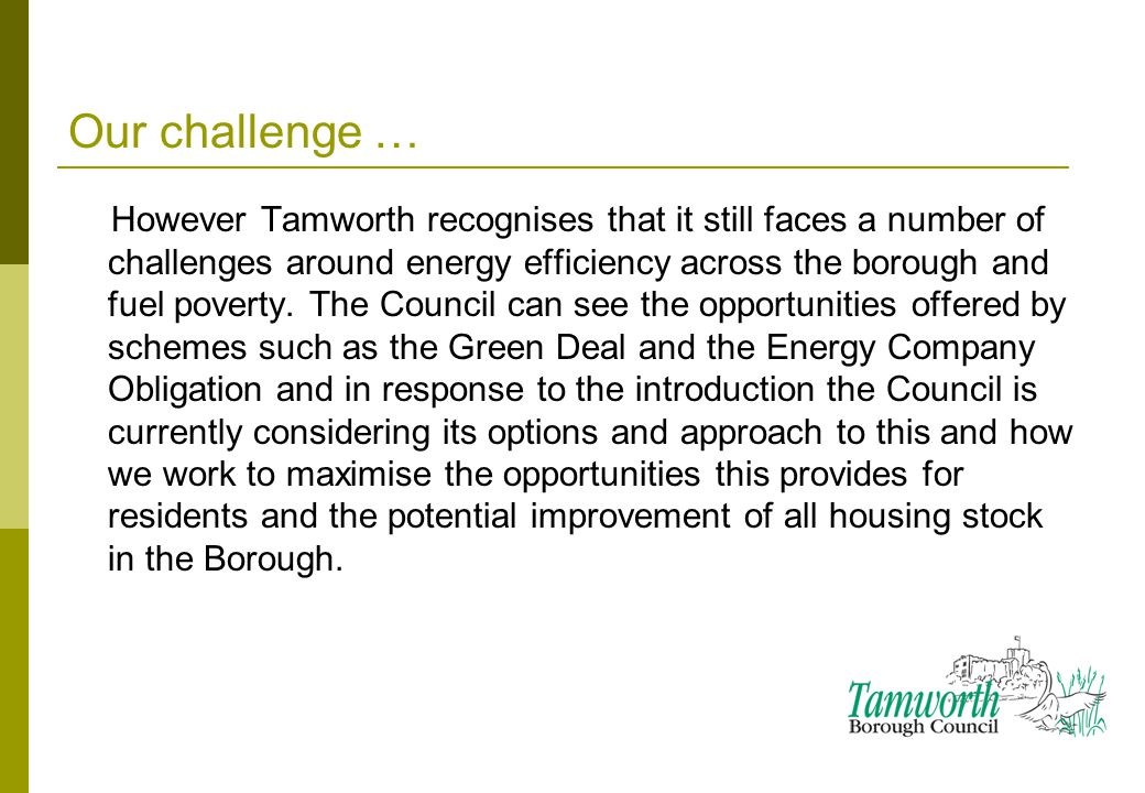 Our challenge … However Tamworth recognises that it still faces a number of challenges around energy efficiency across the borough and fuel poverty.