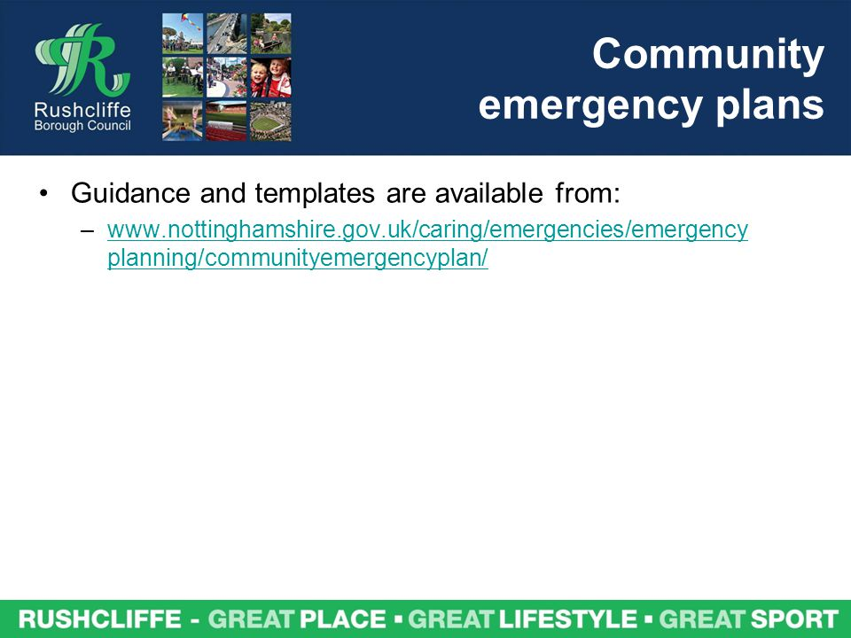 Community emergency plans Guidance and templates are available from: –www.nottinghamshire.gov.uk/caring/emergencies/emergency planning/communityemergencyplan/www.nottinghamshire.gov.uk/caring/emergencies/emergency planning/communityemergencyplan/