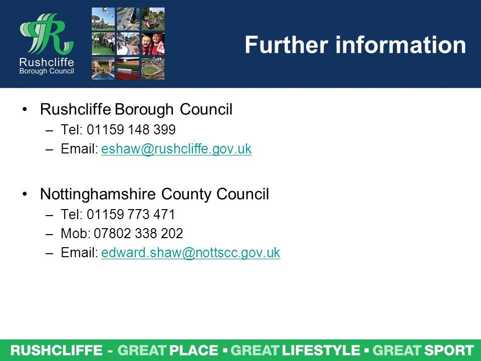 Further information Rushcliffe Borough Council –Tel: 01159 148 399 –Email: eshaw@rushcliffe.gov.ukeshaw@rushcliffe.gov.uk Nottinghamshire County Counc