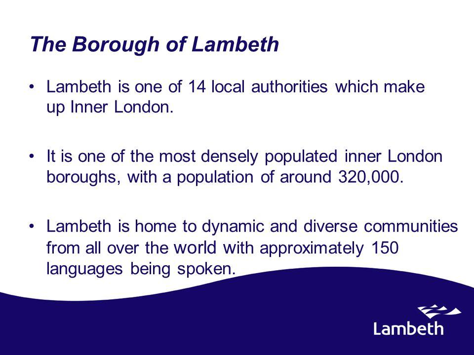 Lambeth Context Comprises 63 elected councillors Labour 70%, Liberal Democrat 24%, Conservative 6% Leader and cabinet model Civic Mayor