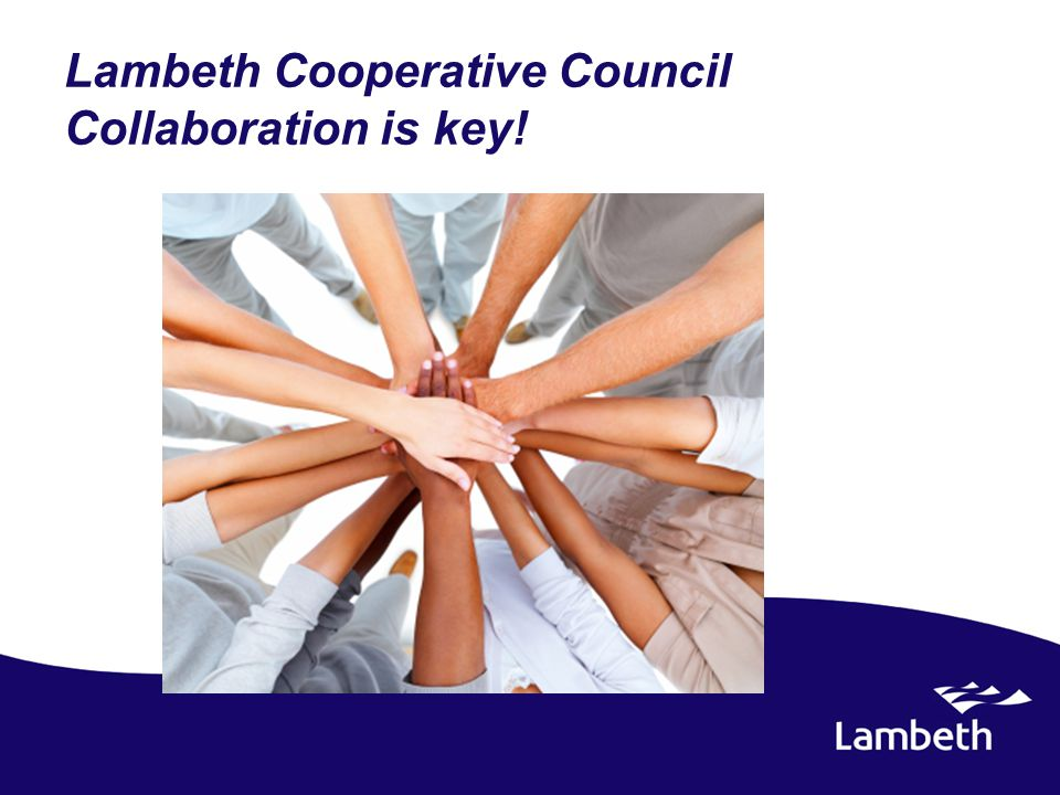 Lambeth Cooperative Council Collaboration is key!