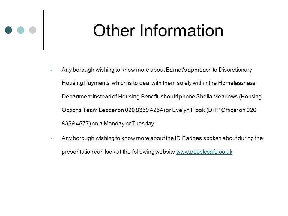 Other Information  Any borough wishing to know more about Barnet's approach to Discretionary Housing Payments, which is to deal with them solely with