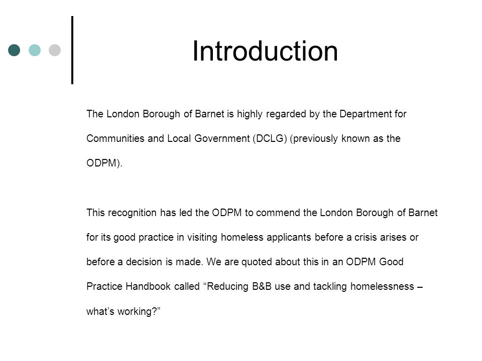 Introduction The London Borough of Barnet is highly regarded by the Department for Communities and Local Government (DCLG) (previously known as the ODPM).