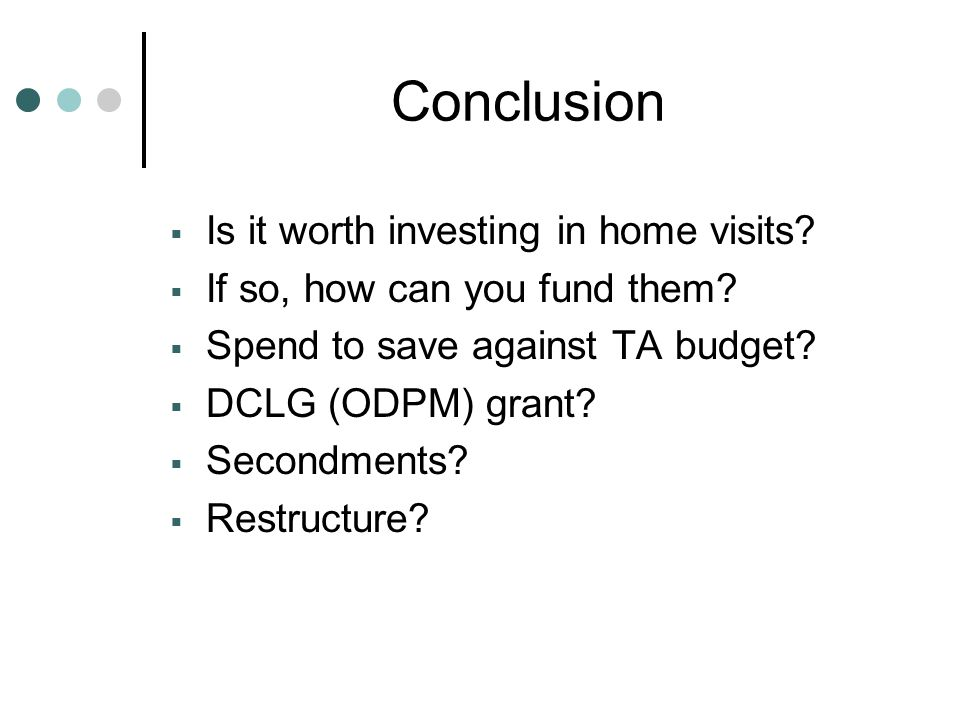 Conclusion  Is it worth investing in home visits.