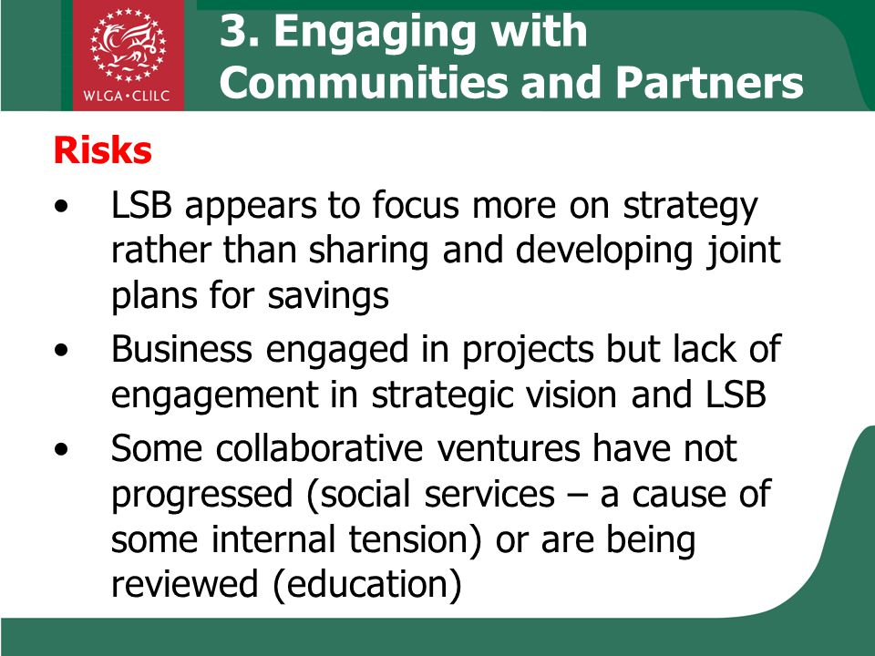 3. Engaging with Communities and Partners Risks LSB appears to focus more on strategy rather than sharing and developing joint plans for savings Busin