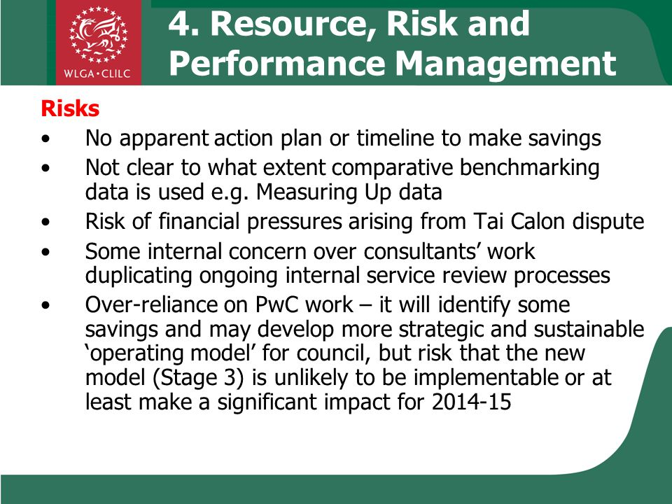 4. Resource, Risk and Performance Management Risks No apparent action plan or timeline to make savings Not clear to what extent comparative benchmarki