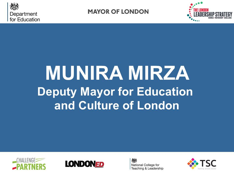 MUNIRA MIRZA Deputy Mayor for Education and Culture of London