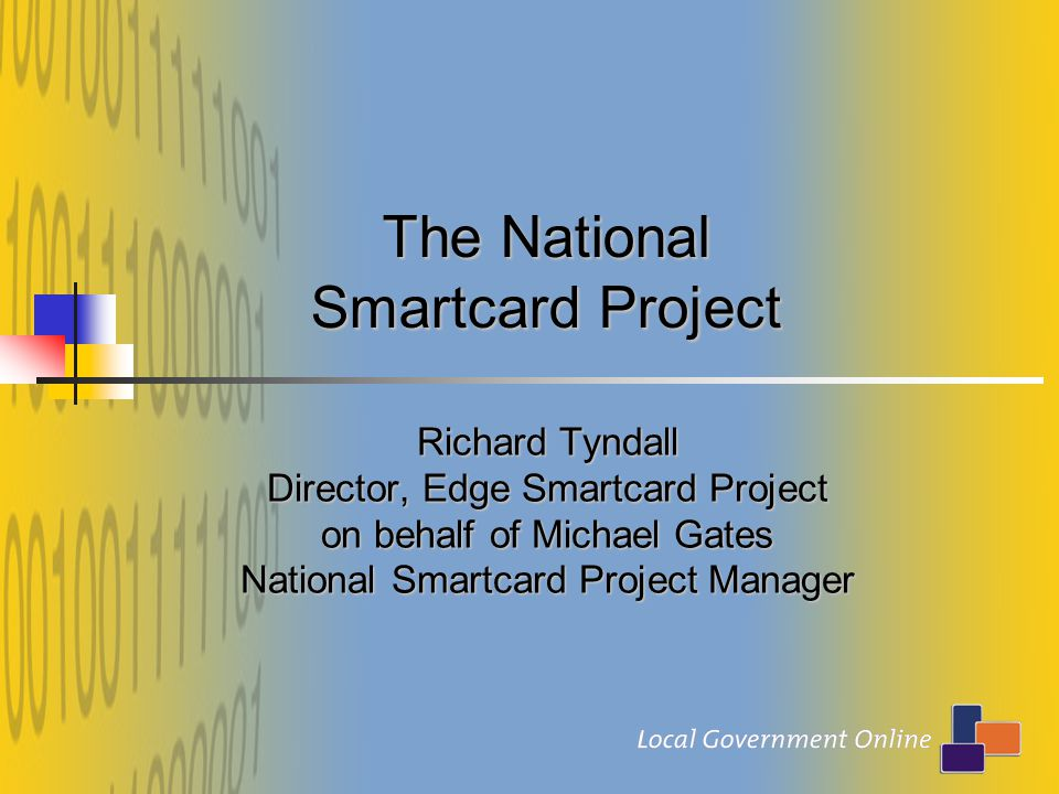 The National Smartcard Project Richard Tyndall Director, Edge Smartcard Project on behalf of Michael Gates National Smartcard Project Manager
