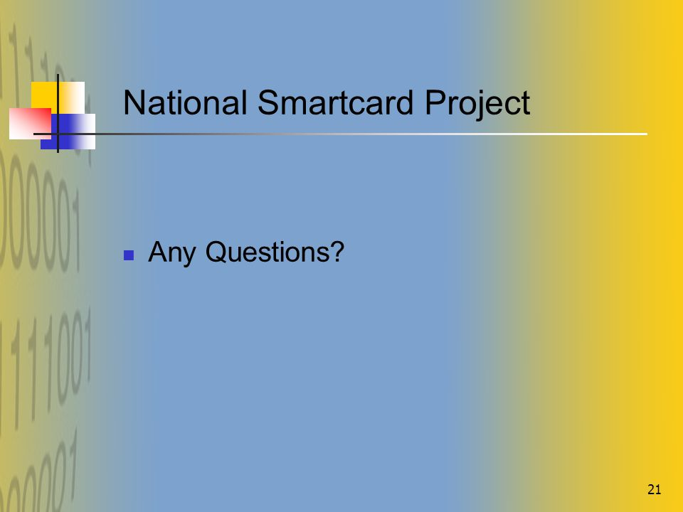 21 National Smartcard Project Any Questions?