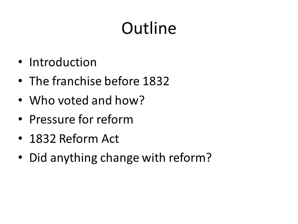 Outline Introduction The franchise before 1832 Who voted and how.