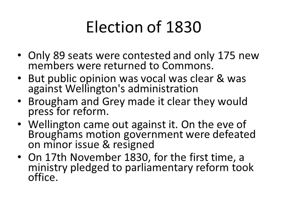Election of 1830 Only 89 seats were contested and only 175 new members were returned to Commons.