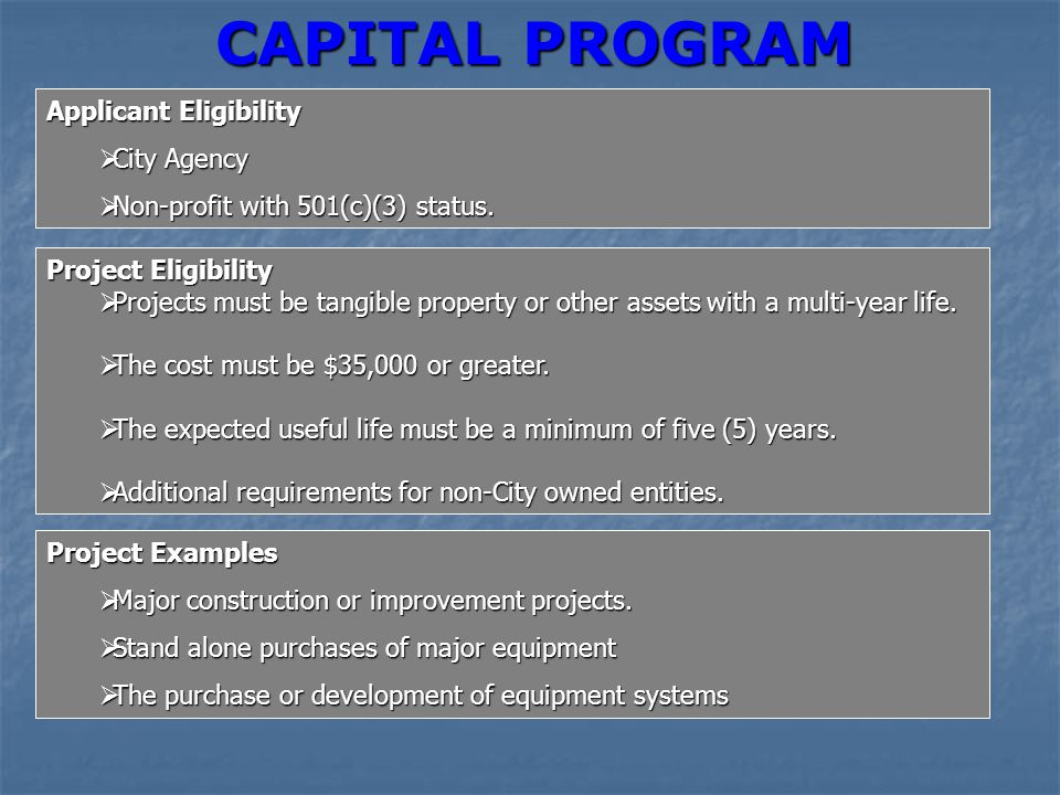 CAPITAL PROGRAM Applicant Eligibility  City Agency  Non-profit with 501(c)(3) status. Project Eligibility  Projects must be tangible property or ot