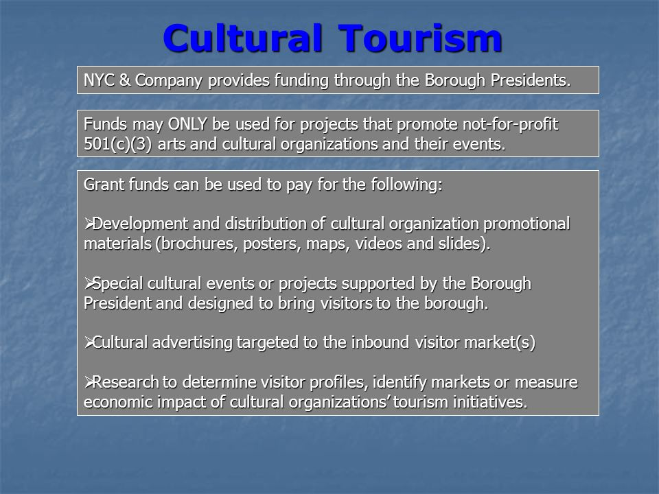 Cultural Tourism NYC & Company provides funding through the Borough Presidents. Funds may ONLY be used for projects that promote not-for-profit 501(c)