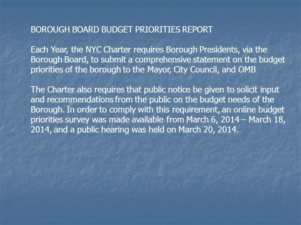 BOROUGH BOARD BUDGET PRIORITIES REPORT Each Year, the NYC Charter requires Borough Presidents, via the Borough Board, to submit a comprehensive statem