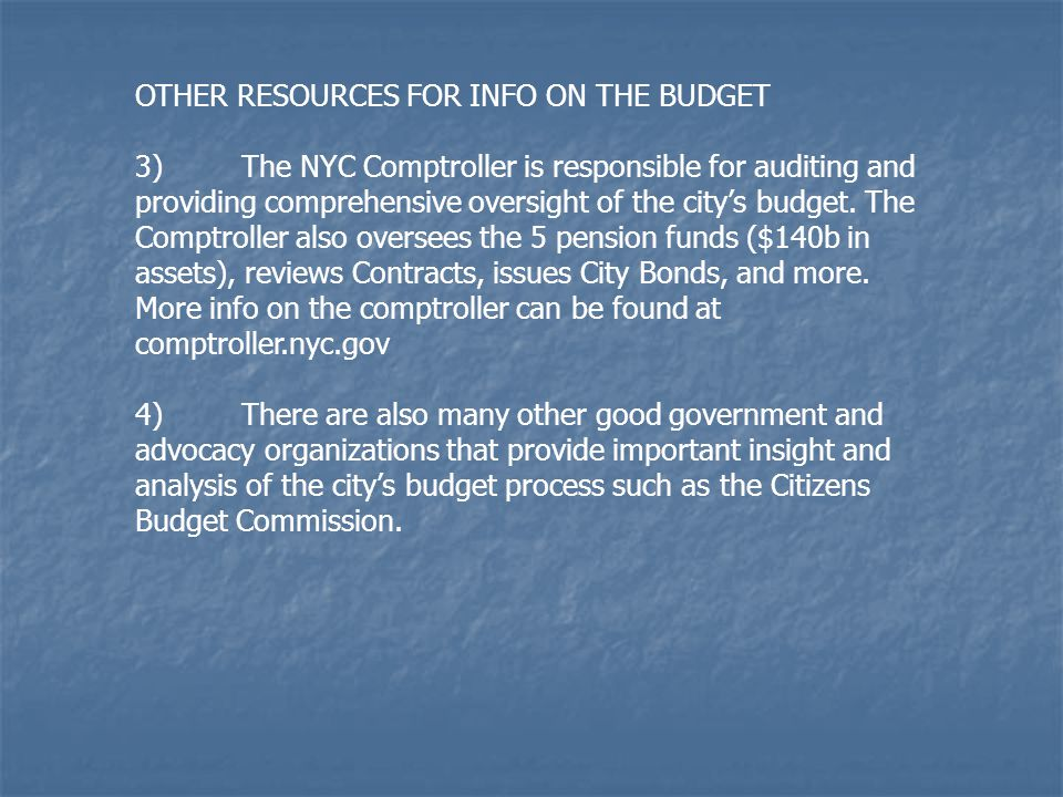 OTHER RESOURCES FOR INFO ON THE BUDGET 3)The NYC Comptroller is responsible for auditing and providing comprehensive oversight of the city's budget. T