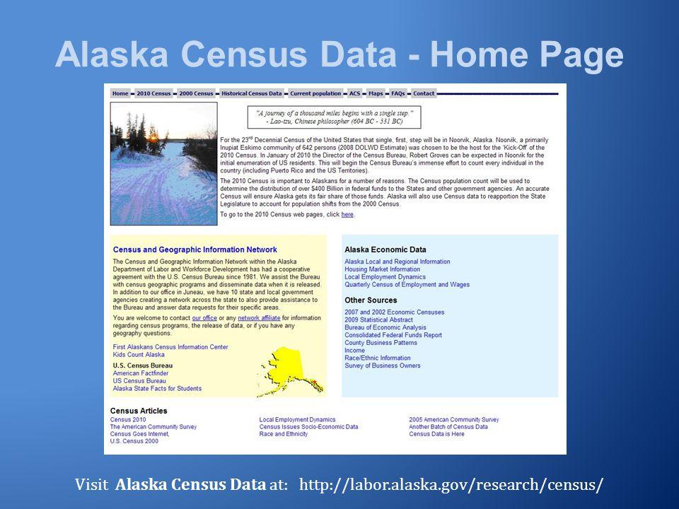 Alaska Census Data - Home Page Visit Alaska Census Data at: http://labor.alaska.gov/research/census/