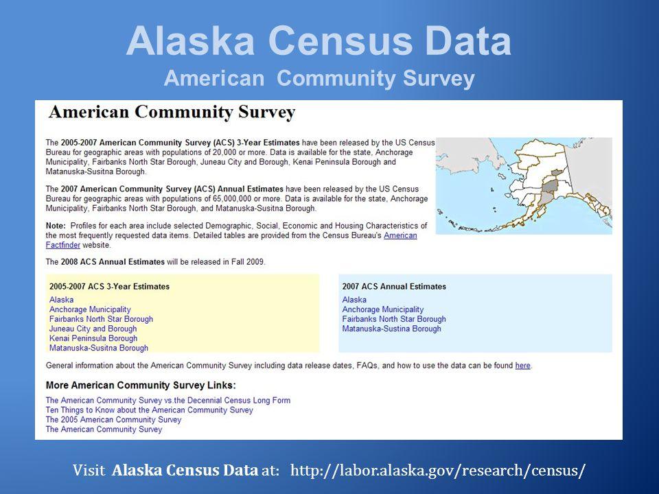 Alaska Census Data American Community Survey Visit Alaska Census Data at: http://labor.alaska.gov/research/census/