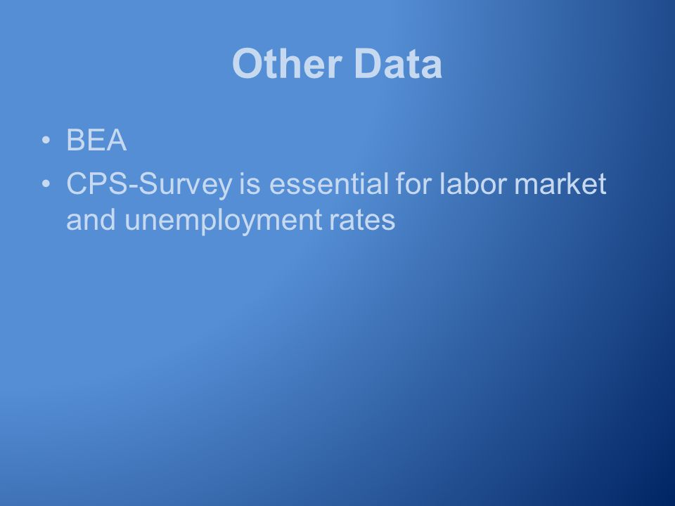 Other Data BEA CPS-Survey is essential for labor market and unemployment rates