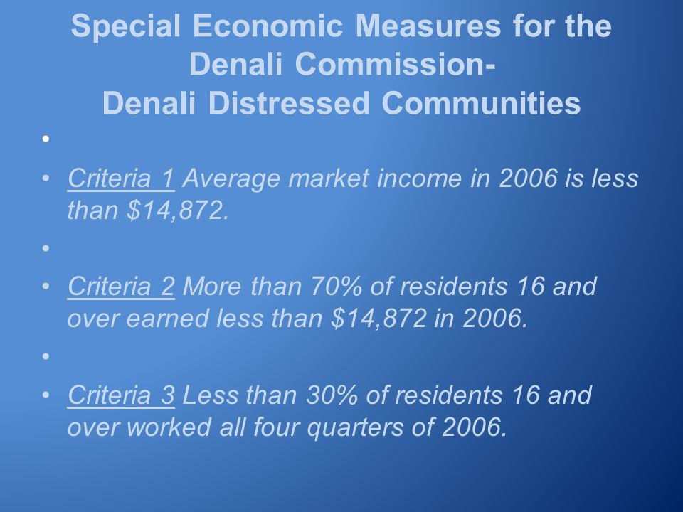 Special Economic Measures for the Denali Commission- Denali Distressed Communities Criteria 1 Average market income in 2006 is less than $14,872.