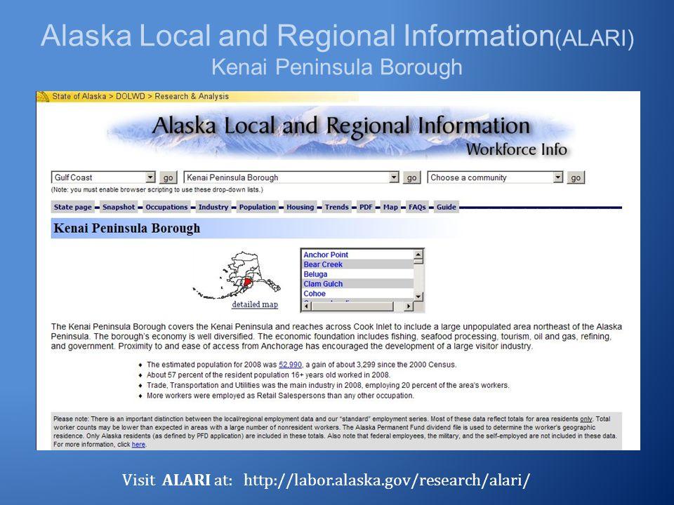 Alaska Local and Regional Information (ALARI) Kenai Peninsula Borough Visit ALARI at: http://labor.alaska.gov/research/alari/