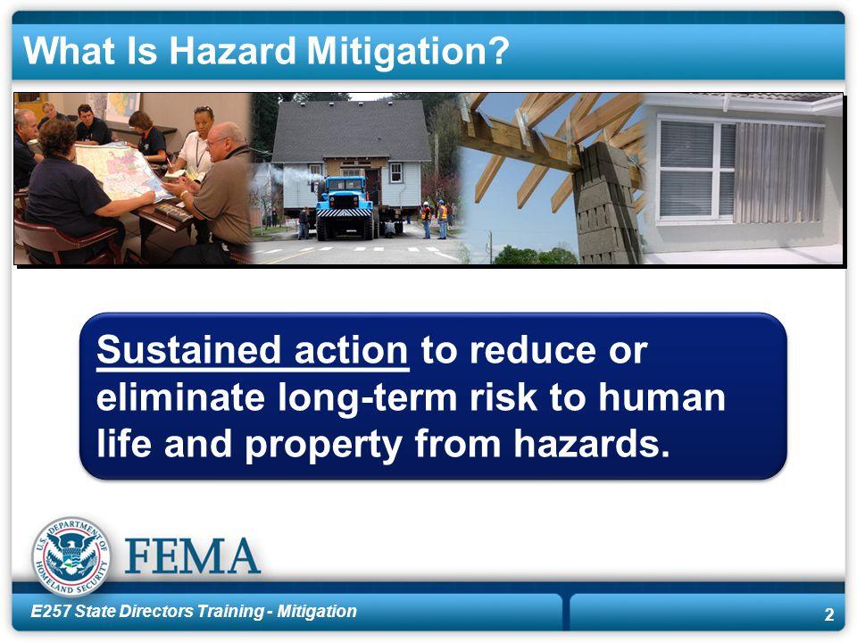 E257 State Directors Training - Mitigation 3 Common Hazards Hurricane FloodEarthquake WildfireTornado