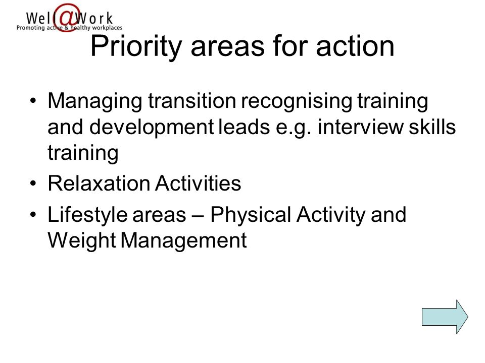 Priority areas for action Managing transition recognising training and development leads e.g. interview skills training Relaxation Activities Lifestyl