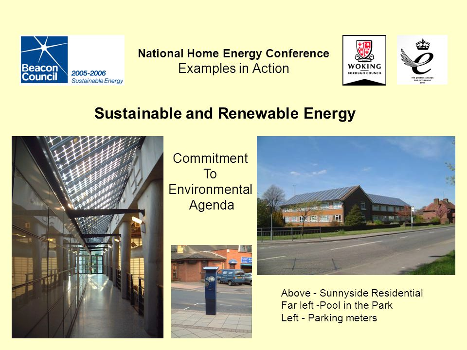 National Home Energy Conference Examples in Action Sustainable and Renewable Energy Above - Sunnyside Residential Far left -Pool in the Park Left - Parking meters Commitment To Environmental Agenda